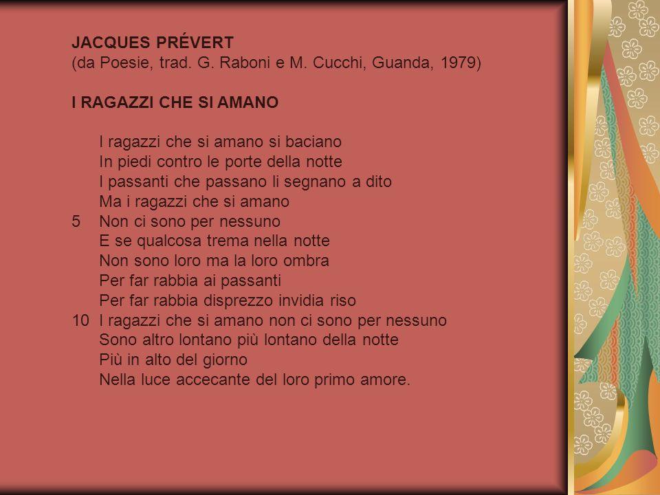 JACQUES PRÉVERT (da Poesie, trad. G. Raboni e M. Cucchi, Guanda, 1979) I RAGAZZI CHE SI AMANO. I ragazzi che si amano si baciano.
