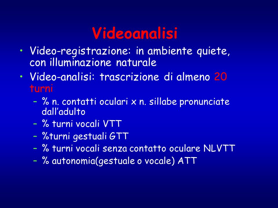 Videoanalisi Video-registrazione: in ambiente quiete, con illuminazione naturale. Video-analisi: trascrizione di almeno 20 turni.
