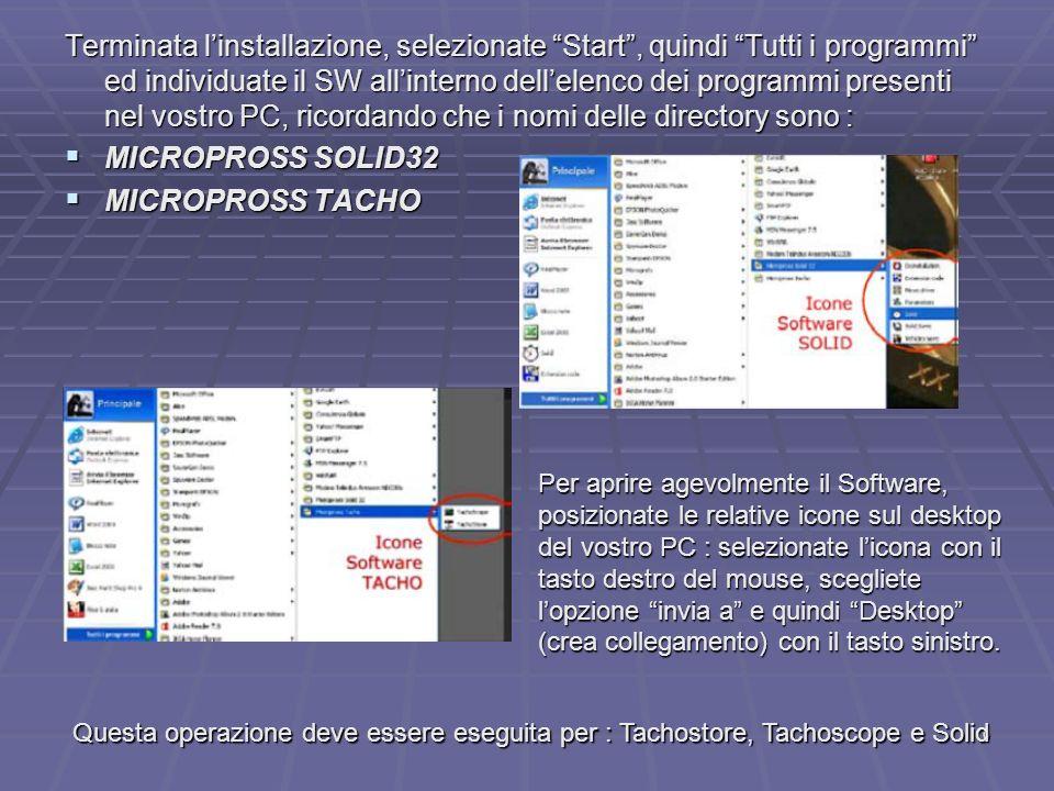 Terminata l'installazione, selezionate Start , quindi Tutti i programmi ed individuate il SW all'interno dell'elenco dei programmi presenti nel vostro PC, ricordando che i nomi delle directory sono :