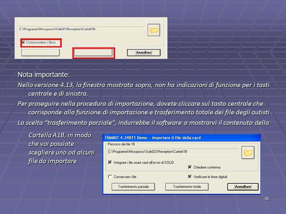 Nota importante: Nella versione 4.13, la finestra mostrata sopra, non ha indicazioni di funzione per i tasti centrale e di sinistra.