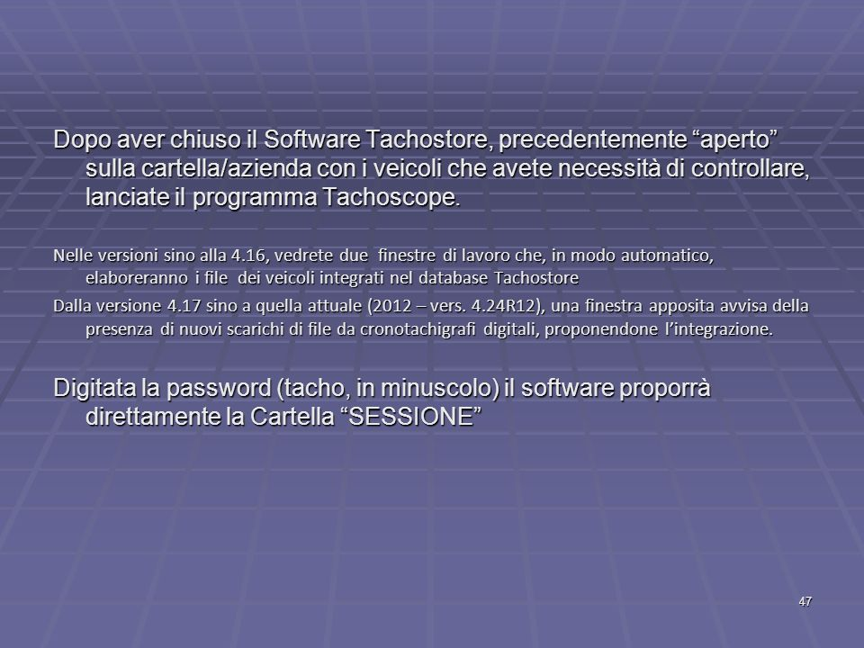Dopo aver chiuso il Software Tachostore, precedentemente aperto sulla cartella/azienda con i veicoli che avete necessità di controllare, lanciate il programma Tachoscope.