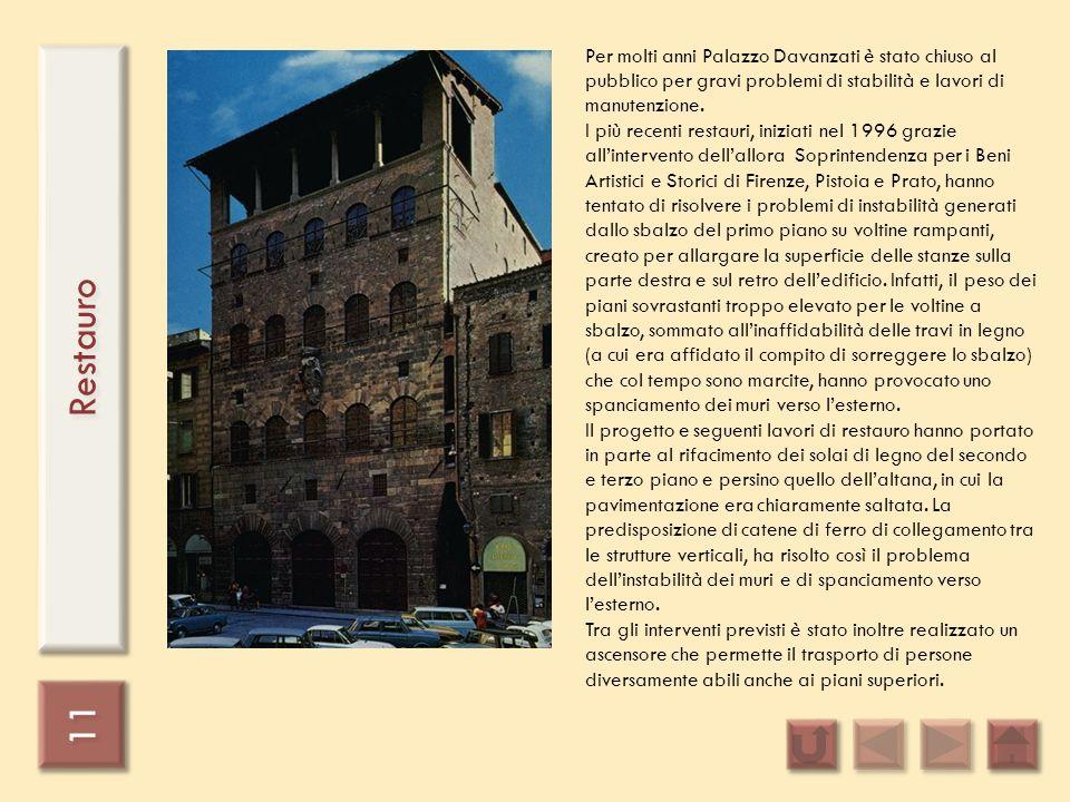 Per molti anni Palazzo Davanzati è stato chiuso al pubblico per gravi problemi di stabilità e lavori di manutenzione.