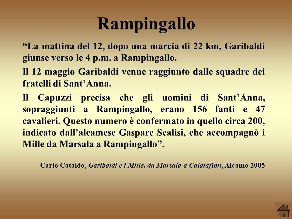 Rampingallo La mattina del 12, dopo una marcia di 22 km, Garibaldi giunse verso le 4 p.m. a Rampingallo.