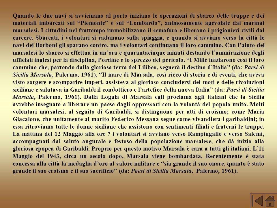Quando le due navi si avvicinano al porto iniziano le operazioni di sbarco delle truppe e dei materiali imbarcati sul Piemonte e sul Lombardo , animosamente agevolate dai marinai marsalesi.
