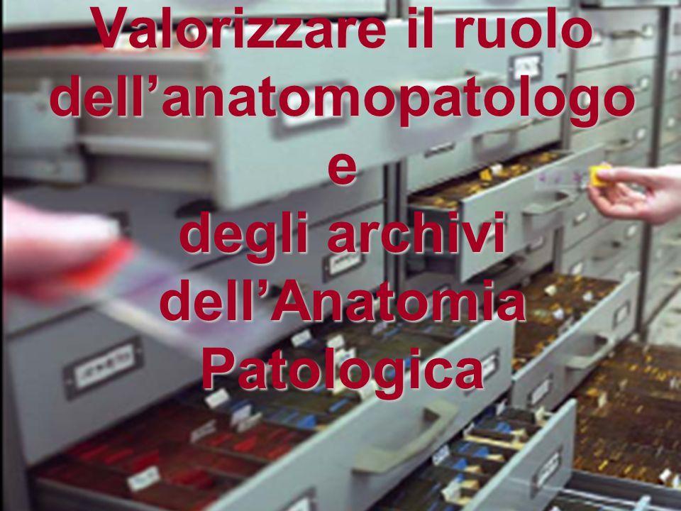 Valorizzare il ruolo dell'anatomopatologo e degli archivi dell'Anatomia Patologica