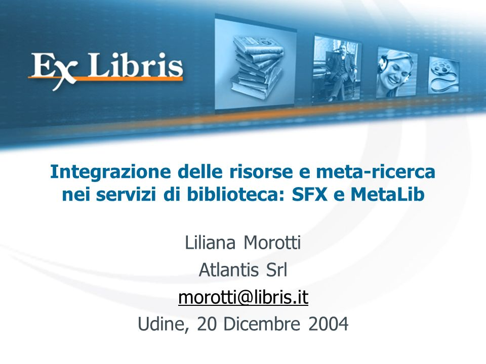 Liliana Morotti Atlantis Srl morotti@libris.it Udine, 20 Dicembre 2004
