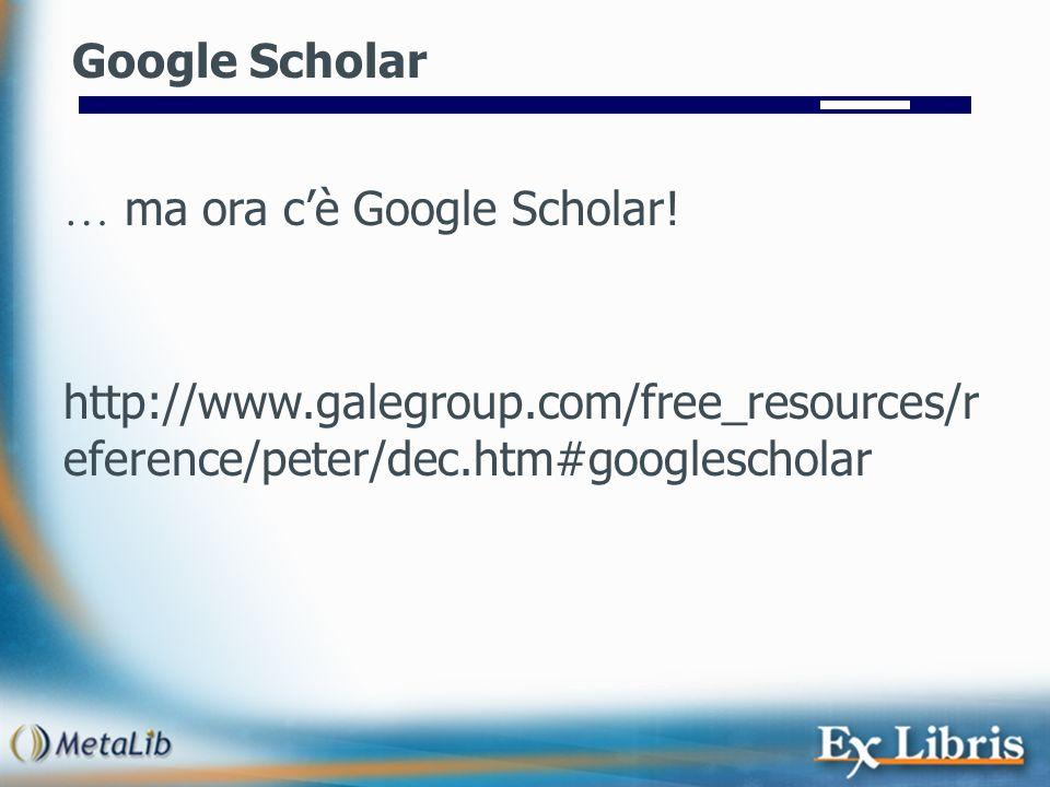 Google Scholar … ma ora c'è Google Scholar.