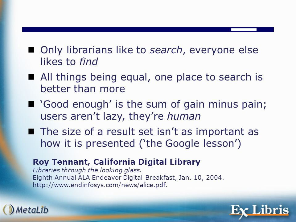 Only librarians like to search, everyone else likes to find