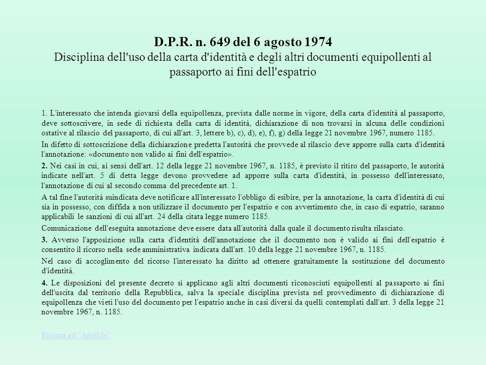 D.P.R. n. 649 del 6 agosto 1974 Disciplina dell uso della carta d identità e degli altri documenti equipollenti al passaporto ai fini dell espatrio