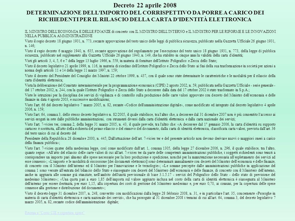 Decreto 22 aprile 2008 DETERMINAZIONE DELL IMPORTO DEL CORRISPETTIVO DA PORRE A CARICO DEI RICHIEDENTI PER IL RILASCIO DELLA CARTA D IDENTITÀ ELETTRONICA