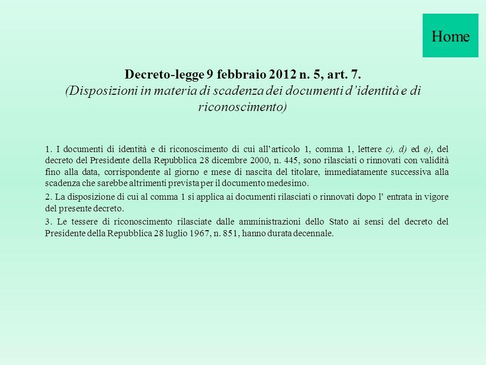 Home Decreto-legge 9 febbraio 2012 n. 5, art. 7. (Disposizioni in materia di scadenza dei documenti d'identità e di riconoscimento)