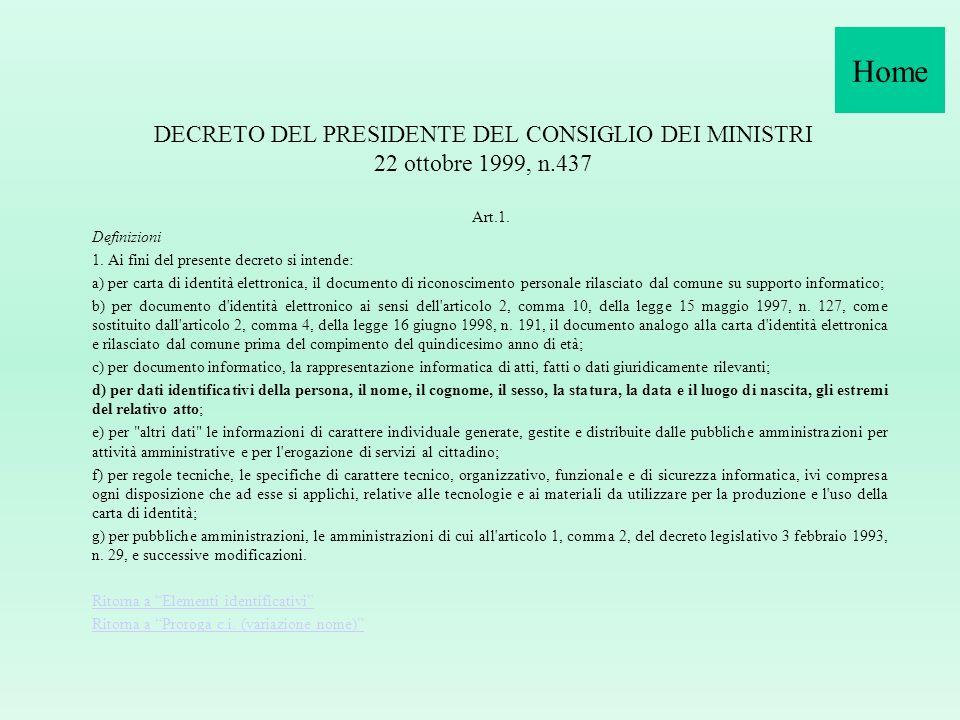 HomeDECRETO DEL PRESIDENTE DEL CONSIGLIO DEI MINISTRI 22 ottobre 1999, n.437. Art.1. Definizioni. 1. Ai fini del presente decreto si intende: