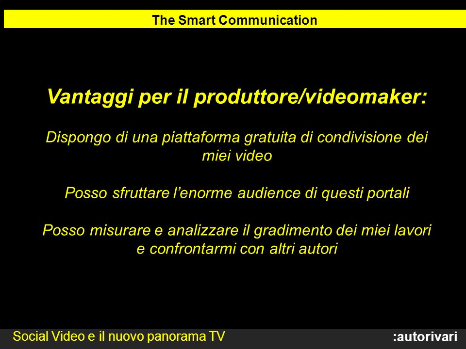 The Smart Communication Vantaggi per il produttore/videomaker: