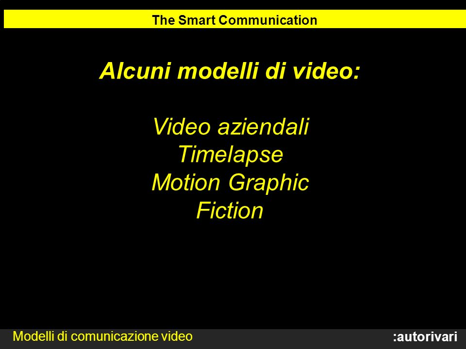 The Smart Communication Alcuni modelli di video: