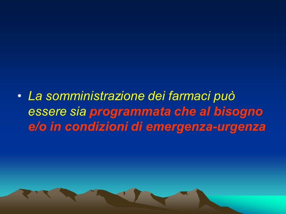 La somministrazione dei farmaci può essere sia programmata che al bisogno e/o in condizioni di emergenza-urgenza