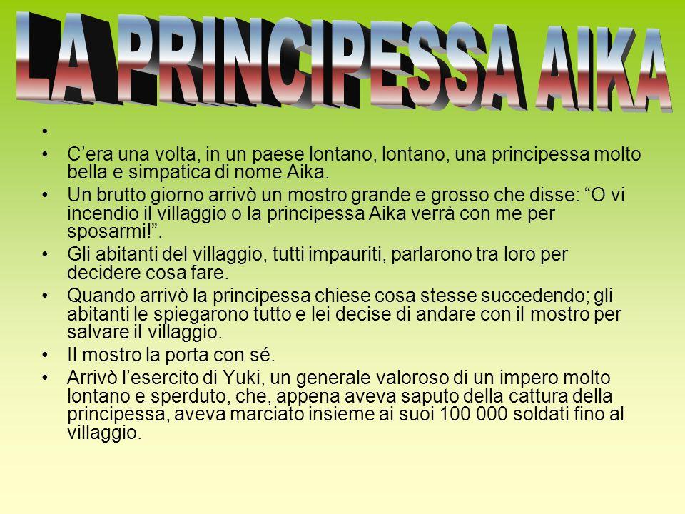 LA PRINCIPESSA AIKA C'era una volta, in un paese lontano, lontano, una principessa molto bella e simpatica di nome Aika.