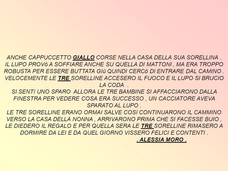 ANCHE CAPPUCCETTO GIALLO CORSE NELLA CASA DELLA SUA SORELLINA .