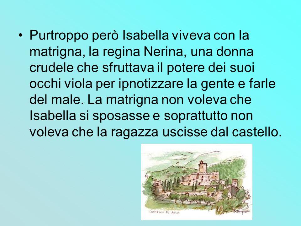Purtroppo però Isabella viveva con la matrigna, la regina Nerina, una donna crudele che sfruttava il potere dei suoi occhi viola per ipnotizzare la gente e farle del male.