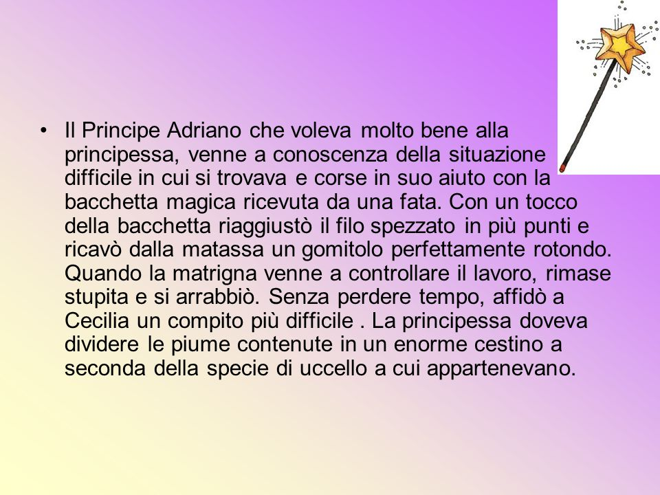 Il Principe Adriano che voleva molto bene alla principessa, venne a conoscenza della situazione difficile in cui si trovava e corse in suo aiuto con la bacchetta magica ricevuta da una fata.