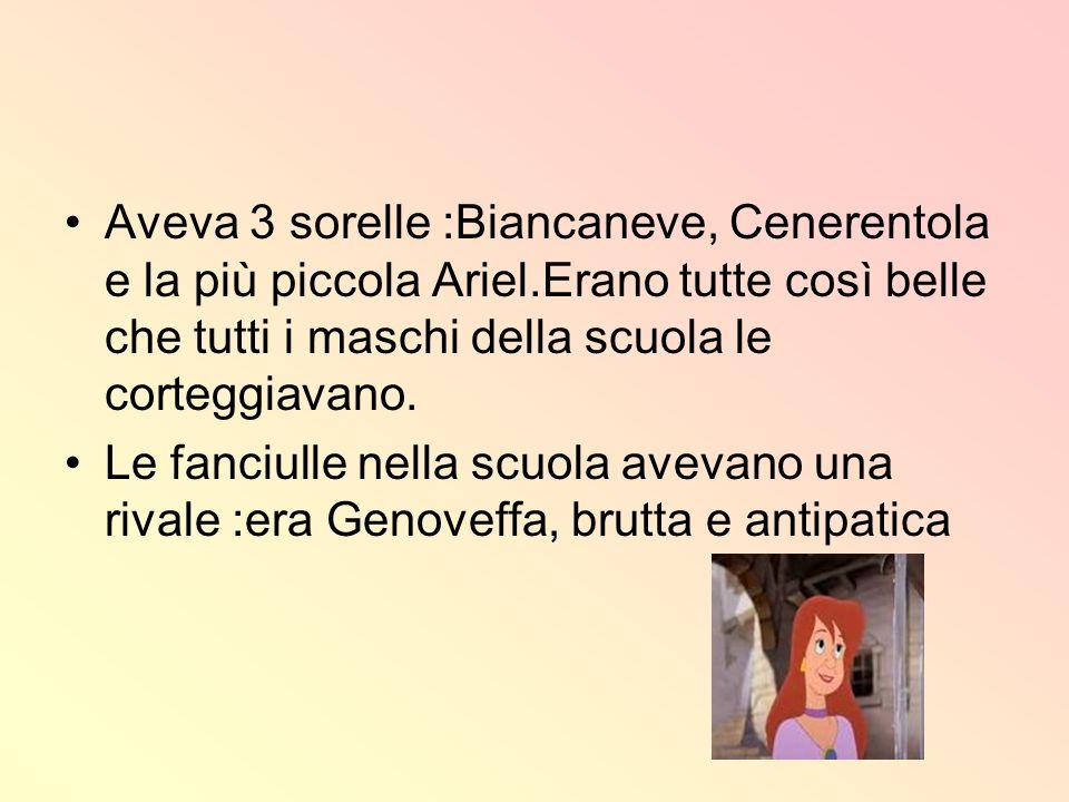 Aveva 3 sorelle :Biancaneve, Cenerentola e la più piccola Ariel