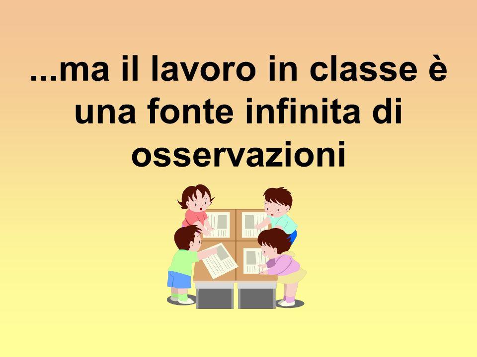 ...ma il lavoro in classe è una fonte infinita di osservazioni