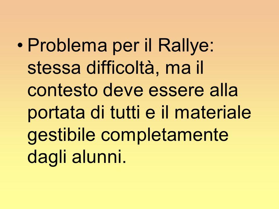 Problema per il Rallye: stessa difficoltà, ma il contesto deve essere alla portata di tutti e il materiale gestibile completamente dagli alunni.