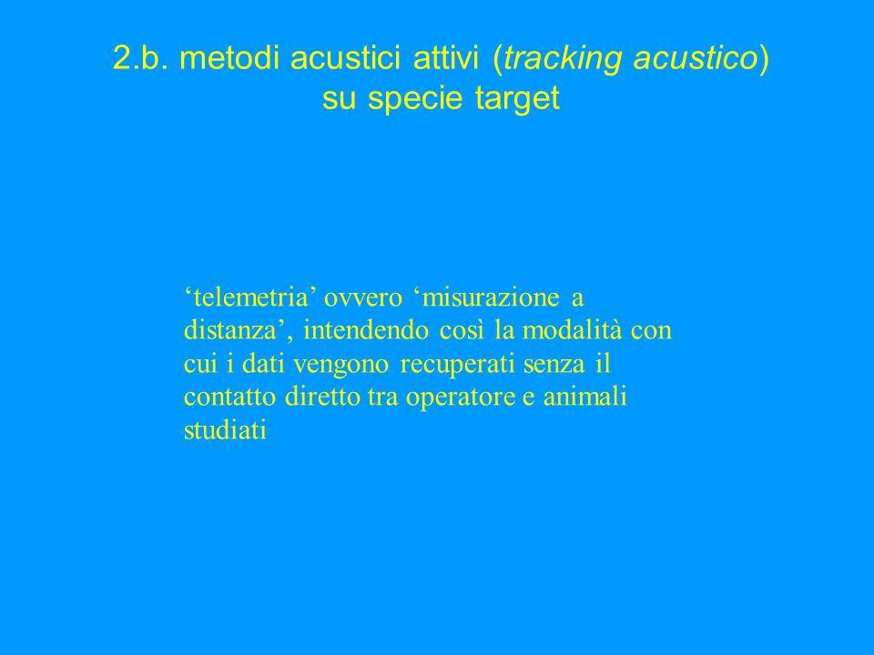 2.b. metodi acustici attivi (tracking acustico) su specie target