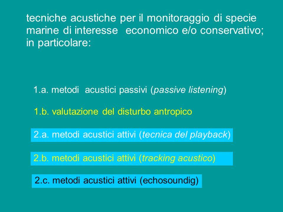 tecniche acustiche per il monitoraggio di specie marine di interesse economico e/o conservativo; in particolare: