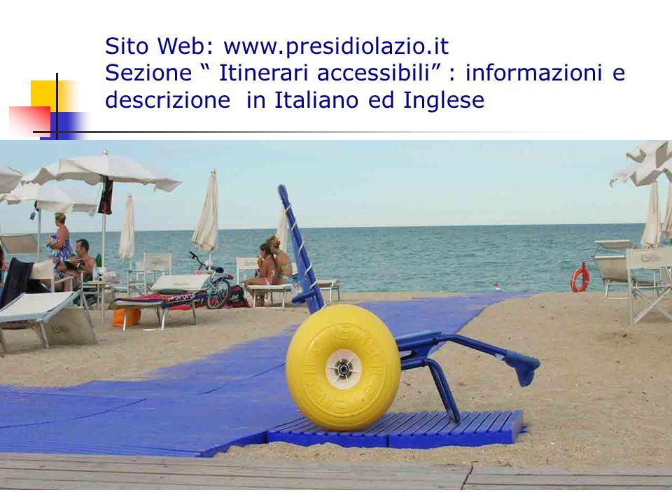 Sito Web: www.presidiolazio.it Sezione Itinerari accessibili : informazioni e descrizione in Italiano ed Inglese.