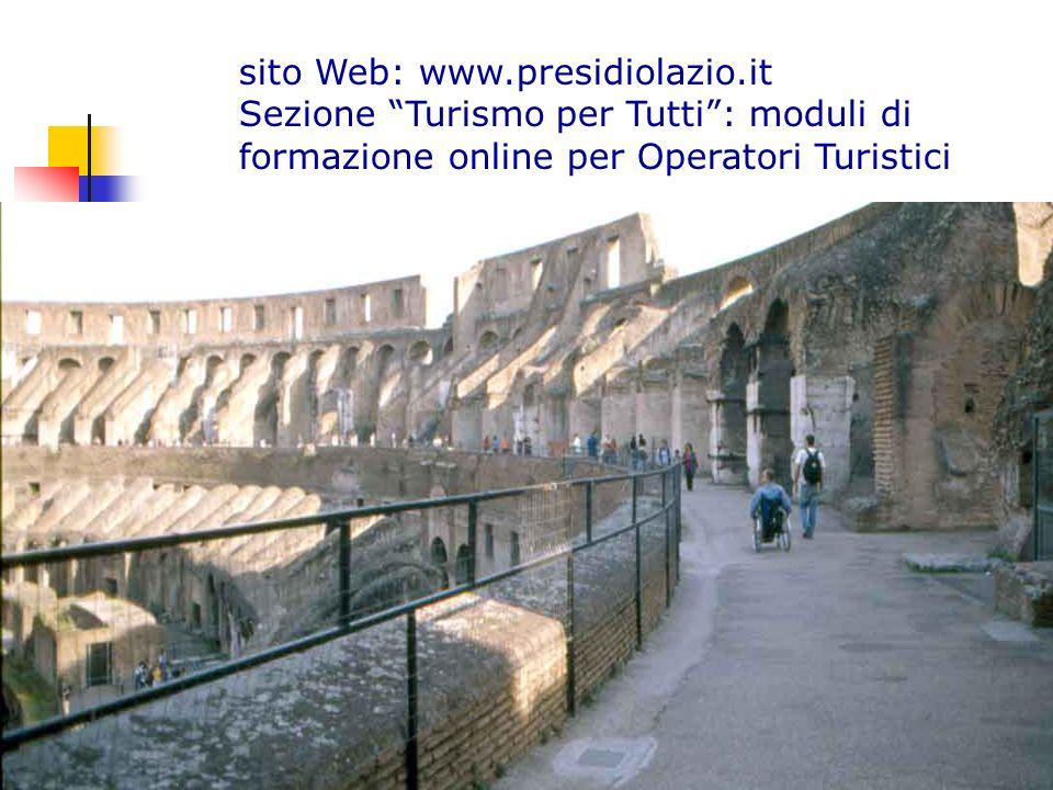 sito Web: www.presidiolazio.it Sezione Turismo per Tutti : moduli di formazione online per Operatori Turistici.