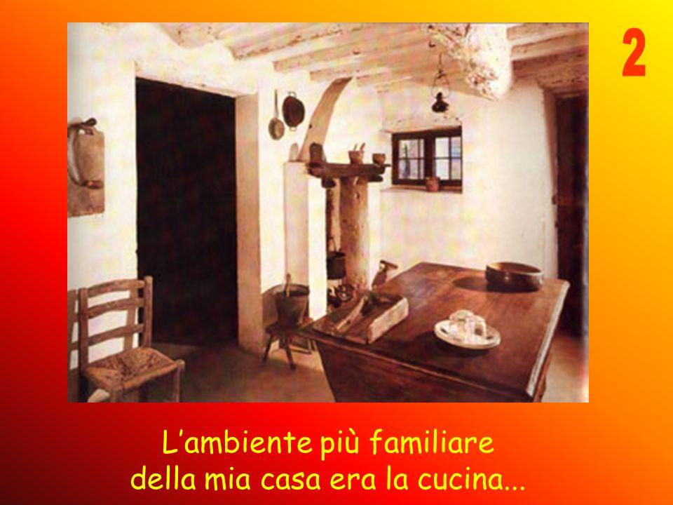 2 L'ambiente più familiare della mia casa era la cucina...