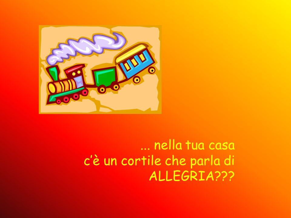 ... nella tua casa c'è un cortile che parla di ALLEGRIA