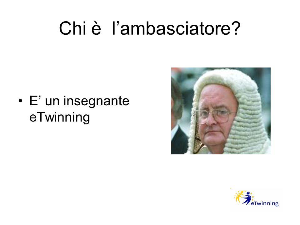 Chi è l'ambasciatore E' un insegnante eTwinning