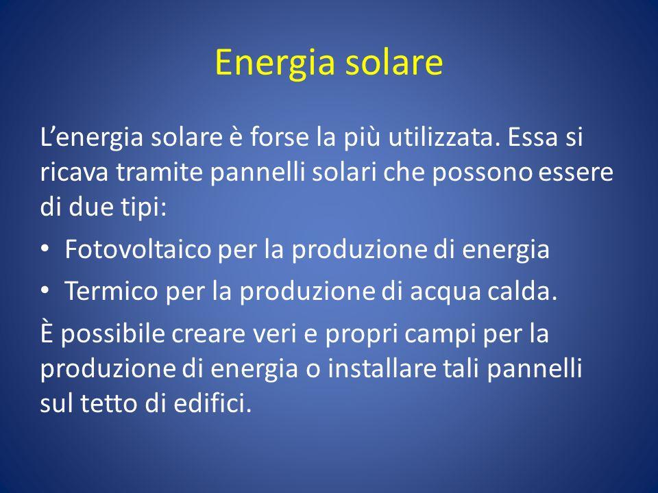 Energia solare L'energia solare è forse la più utilizzata. Essa si ricava tramite pannelli solari che possono essere di due tipi: