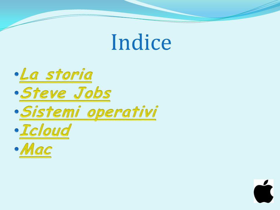 Indice La storia Steve Jobs Sistemi operativi Icloud Mac
