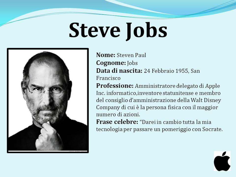 Steve Jobs Nome: Steven Paul Cognome: Jobs