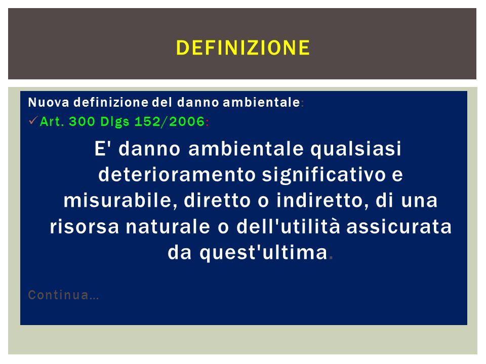 DEFINIZIONE Nuova definizione del danno ambientale: Art. 300 Dlgs 152/2006: