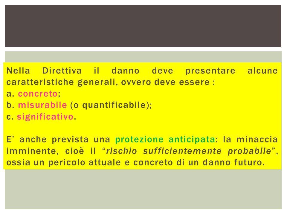 Nella Direttiva il danno deve presentare alcune caratteristiche generali, ovvero deve essere : a.