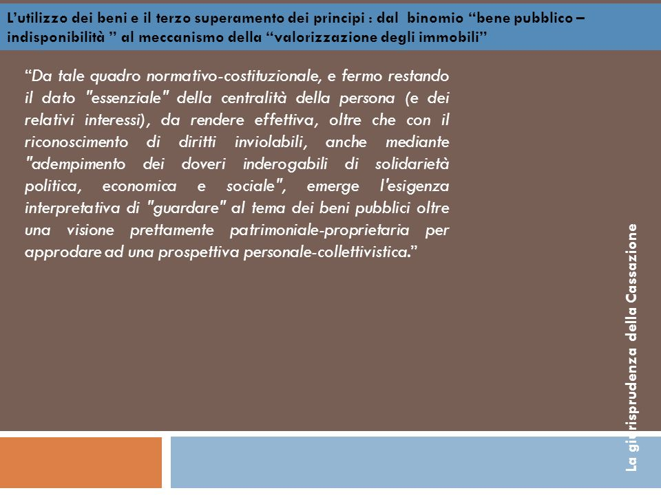 L'utilizzo dei beni e il terzo superamento dei principi : dal binomio bene pubblico –indisponibilità al meccanismo della valorizzazione degli immobili