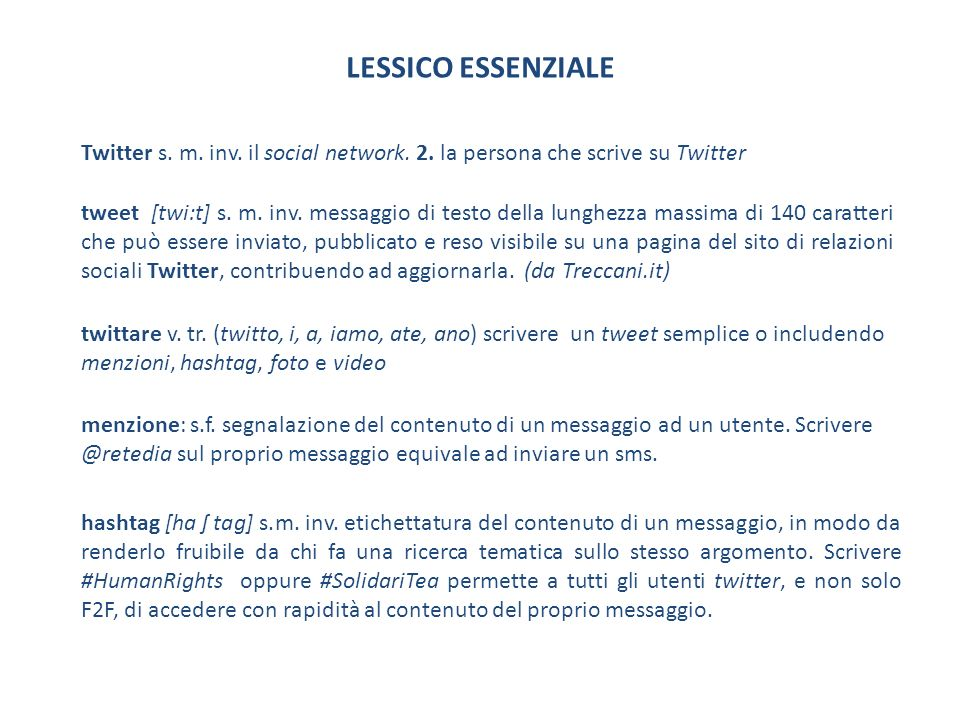 LESSICO ESSENZIALE Twitter s. m. inv. il social network. 2. la persona che scrive su Twitter.