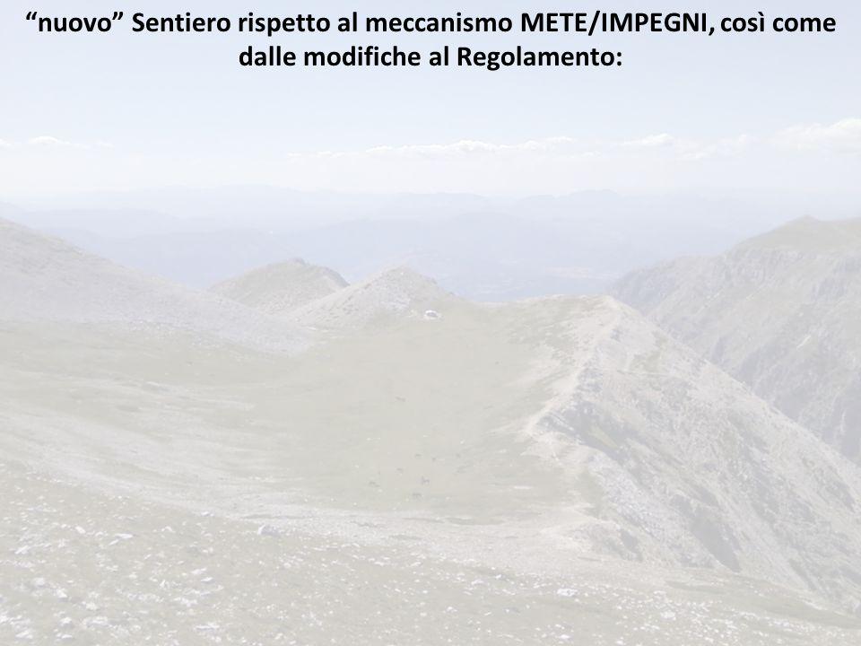 nuovo Sentiero rispetto al meccanismo METE/IMPEGNI, così come dalle modifiche al Regolamento: