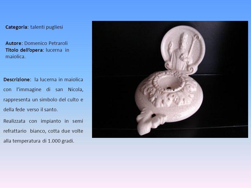 Autore: Domenico Petraroli Titolo dell'opera: lucerna in maiolica.