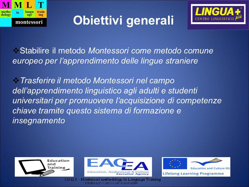 Obiettivi generali Stabilire il metodo Montessori come metodo comune europeo per l'apprendimento delle lingue straniere.