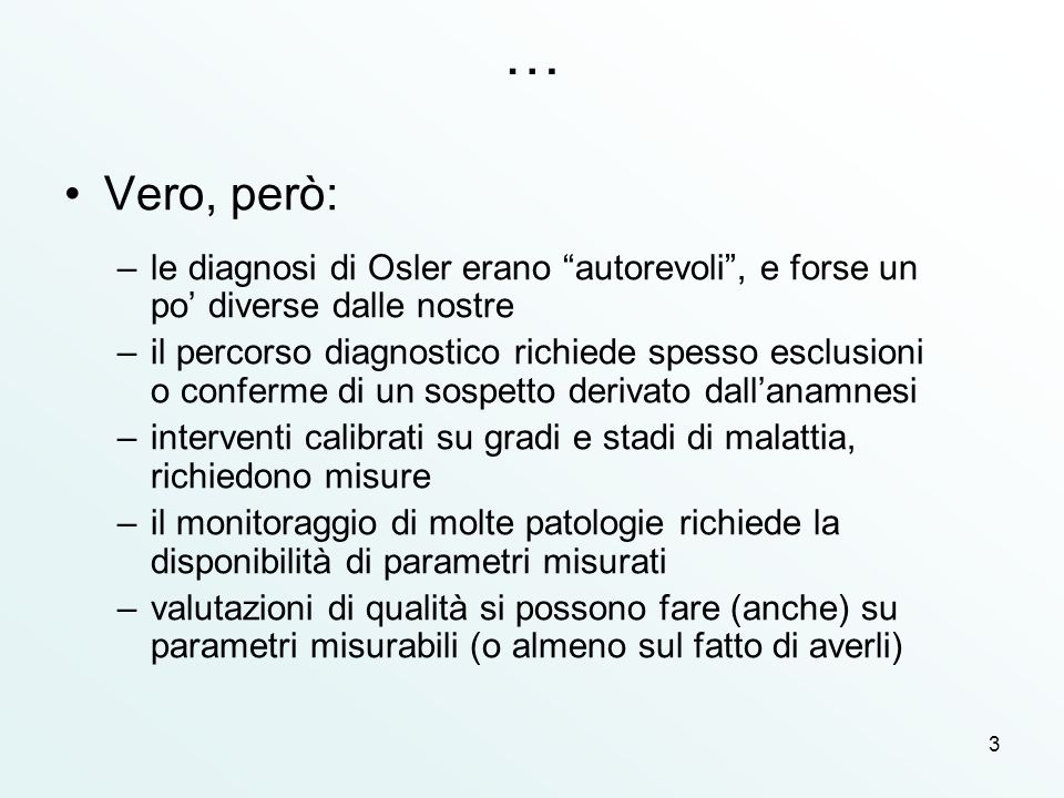 … Vero, però: le diagnosi di Osler erano autorevoli , e forse un po' diverse dalle nostre.