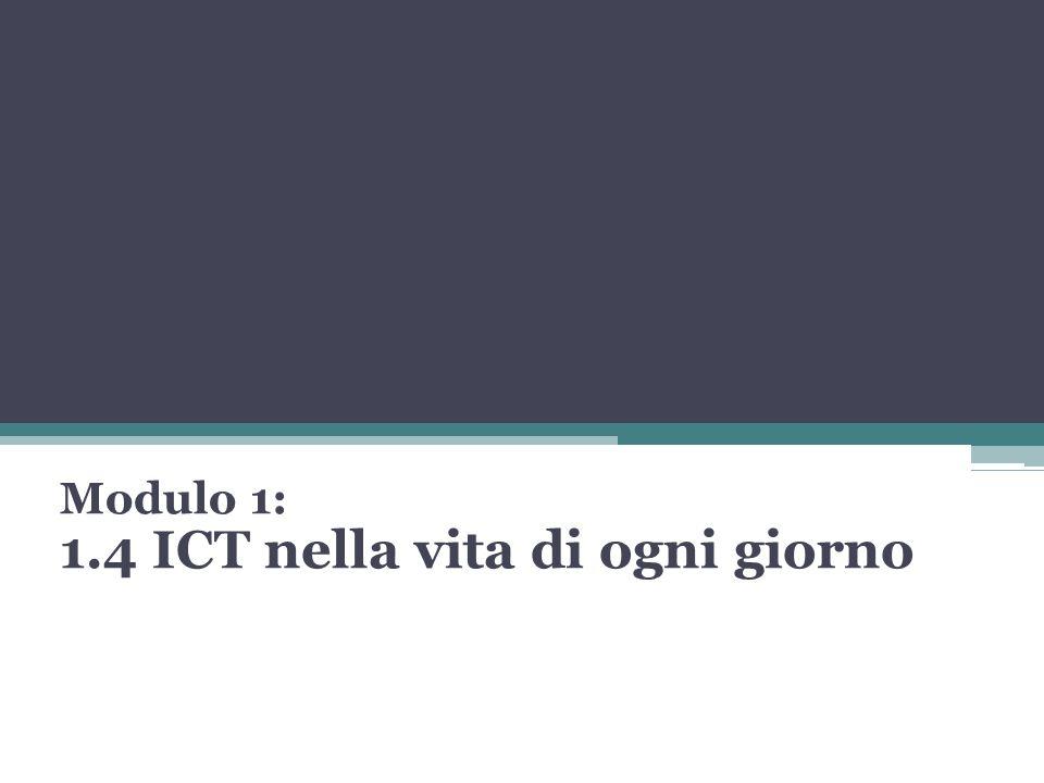 Modulo 1: 1.4 ICT nella vita di ogni giorno