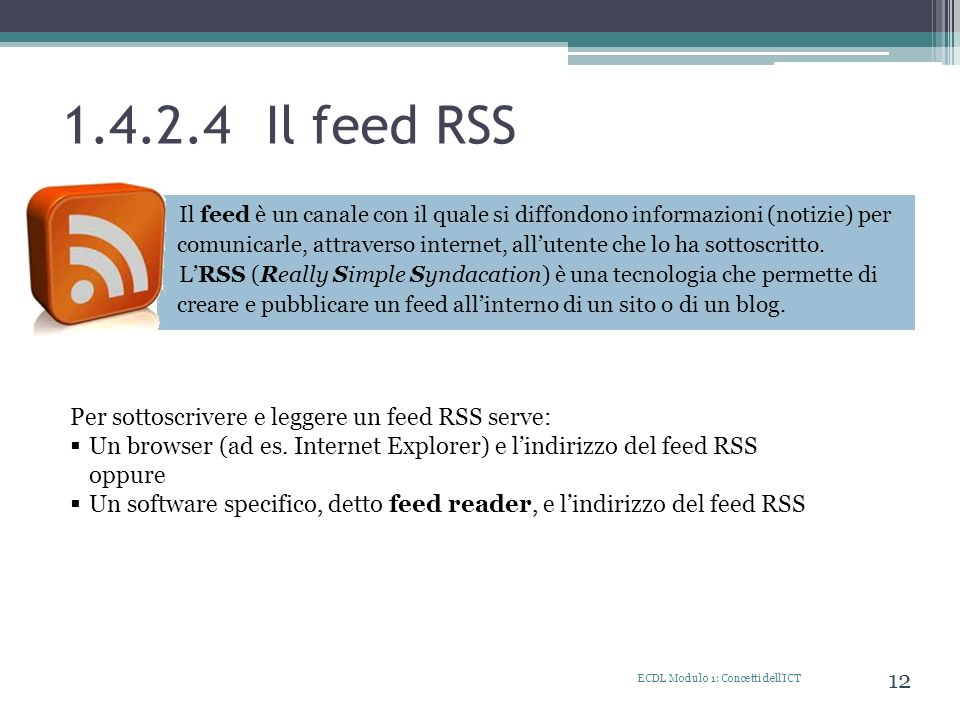 1.4.2.4 Il feed RSS Per sottoscrivere e leggere un feed RSS serve: