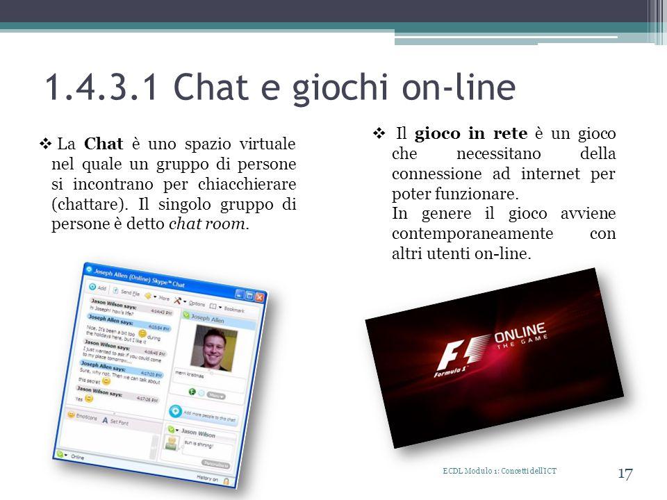 1.4.3.1 Chat e giochi on-line Il gioco in rete è un gioco che necessitano della connessione ad internet per poter funzionare.