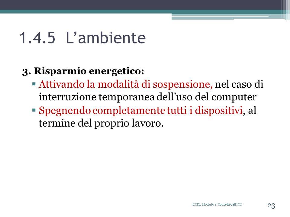 1.4.5 L'ambiente 3. Risparmio energetico: Attivando la modalità di sospensione, nel caso di interruzione temporanea dell'uso del computer.