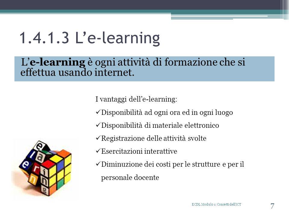 1.4.1.3 L'e-learning L'e-learning è ogni attività di formazione che si effettua usando internet. I vantaggi dell'e-learning: