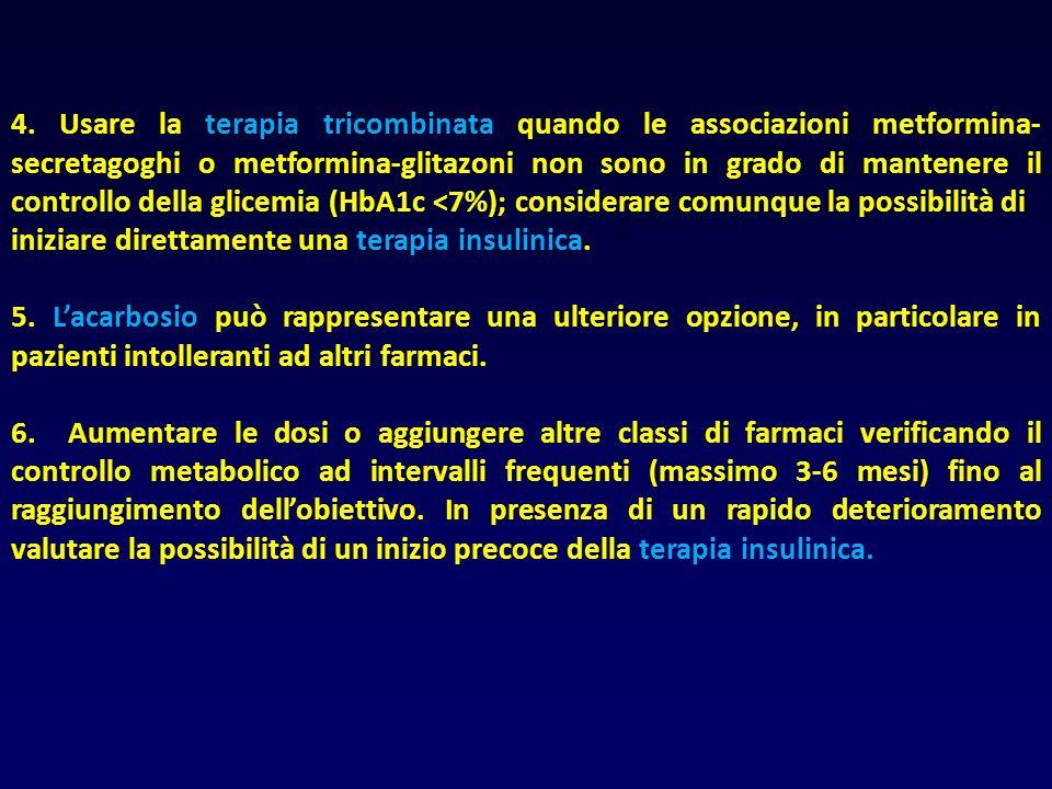 4. Usare la terapia tricombinata quando le associazioni metformina-secretagoghi o metformina-glitazoni non sono in grado di mantenere il controllo della glicemia (HbA1c <7%); considerare comunque la possibilità di